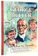 George Muller - Faith to Feed Ten Thousand (Heroes For Young Readers Series)