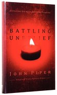 Battling Unbelief: Defeating Sin With Superior Pleasure Hardback