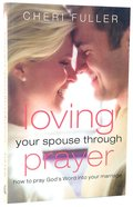 Loving Your Spouse Through Prayer Paperback