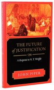 The Future of Justification: A Response to N T Wright Paperback