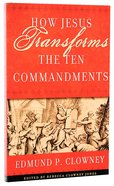 How Jesus Transforms the Ten Commandments Paperback