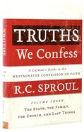 The State, the Family, the Church and Last Things (Truths We Confess (Layman's Guide To The Westminster Confession Of Faith) Series) Hardback