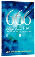 666 and All That: The Truth About the End Times