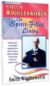 Smith Wigglesworth on Spirit-Filled Living