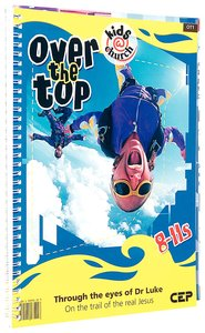 Kids@Church 01: Ot1 Ages 8-11 Teachers Pack (Over the Top) (Kids@church Curriculum Series)
