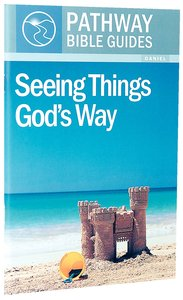 Seeing Things Gods Way - Daniel (Include Leaders Notes) (Pathway Bible Guides Series)