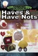 Haves and Have Nots (Student Book) (Thinking Theologically About Series) Paperback