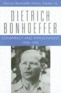 Conspiracy and Imprisonment (#16 in Dietrich Bonhoeffer Works Series) Hardback