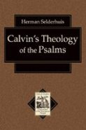 Calvin's Theology of the Psalms (Texts & Studies In Reformation & Post-reformation Thought Series) Paperback