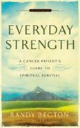 Everyday Strength: A Cancer Patient's Guide to Spiritual Survival Paperback