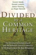 Divided By a Common Heritage (Historical Series Of The Reformed Church In America) Paperback