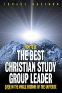 How to Be the Best Christian Study Group Leader Ever Paperback