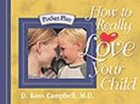Pocket Plan: How to Really Love Your Child Paperback
