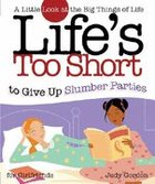 Life's Too Short to Give Up Slumber Parties Paperback