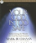 Your God is Too Safe: Rediscovering the Wonder of a God You Can't Control (Unabridged, 9 Cds) CD