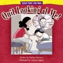Quit Looking At Me (Tough Stuff For Kids Series)