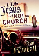 I Like Jesus But Not the Church Paperback