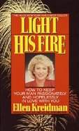 Light His Fire How to Keep Your