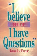 """I Believe, But I Have Questions"" Paperback"