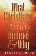 What Christians Really Believe and Why Paperback