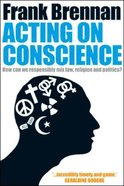 Acting on Conscience: When Personal Beliefs & Public Life Collide Paperback