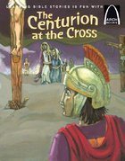 The Centurion At the Cross (Arch Books Series) Paperback