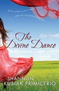 The Divine Dance: If the World is Your Stage, Who Are You Performing For? Paperback