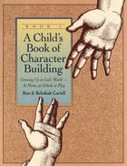 Child's Book of Character Building #01: Growing Up in God's World At Home, At School, At Play Paperback
