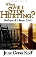 When Will I Stop Hurting?: Dealing With a Recent Death Paperback