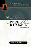 Exploring People of the Old Testament (Volume 3) (John Phillips Bible Characters Series) Hardback