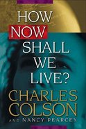 How Now Shall We Live? Hardback