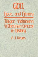 God, Hope & History: Jurgen Moltmann & the Christian Concept of History Paperback