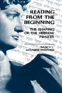 Reading From the Beginning: The Shaping of the Hebrew Psalter Hardback