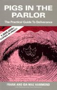 Pigs in the Parlor: A Practical Guide to Deliverance Paperback