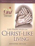 Life Principles For Christ-Like Living (Following God: Christian Living Series)