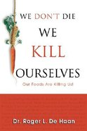 We Don't Die, We Kill Ourselves Paperback