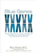 Blue Genes: How Brain Chemistry Affects Your Moods, Your Mind and Your Life Paperback