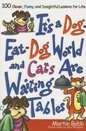 It's a Dog Eat Dog World and Cats Are Waiting Tables Paperback