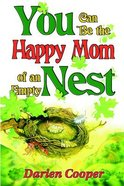 You Can Be the Happy Mom of An Empty Nest Paperback