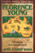 Florence Young - Mission Accomplished (Christian Heroes Then & Now Series) Paperback