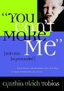 You Cant Make Me (But I Can Be Persuaded) Hardback
