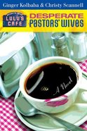Desperate Pastors' Wives (#01 in Secrets From Lulu's Cafe Series) Paperback