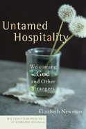 Untamed Hospitality (Christian Practice Of Everyday Life Series) Paperback