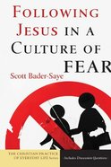 Following Jesus in a Culture of Fear (Christian Practice Of Everyday Life Series)