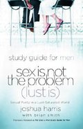 Sex is Not the Problem Study Guide (Lust Is)