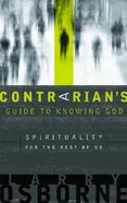 A Contrarian's Guide to Knowing God Paperback