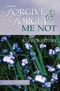 Forgive and Forget Me Not Hardback