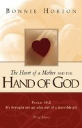 The Heart of a Mother & the Hand of God