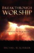 Breakthrough Worship Paperback