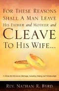 For These Reasons Shall a Man Leave His Father and Mother and Cleave to His Wife... Paperback
